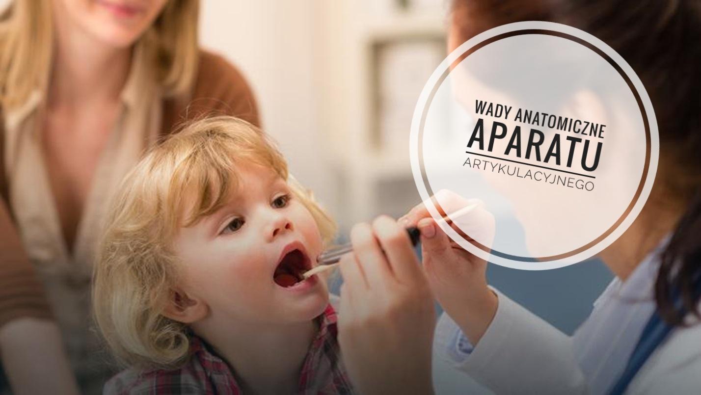Dzieci zagrożone niepełnosprawnością cz.3 – Wady anatomiczne aparatu artykulacyjnego