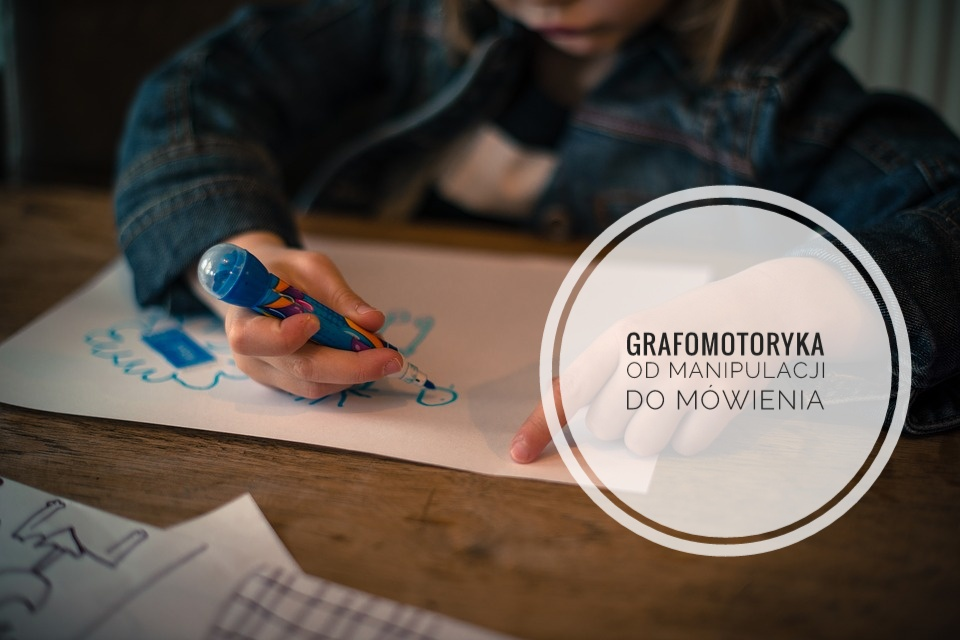 Grafomotoryka: od manipulacji do mówienia